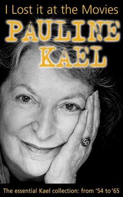 I Lost It at the Movies - Kael, Pauline