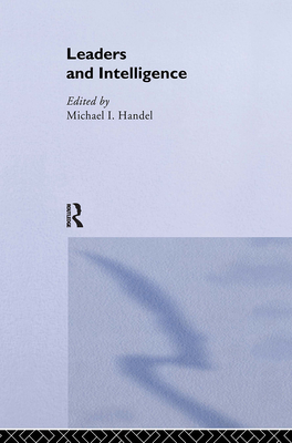 Leaders and Intelligence - Handel, Michael, and Handel, Michael I (Editor)