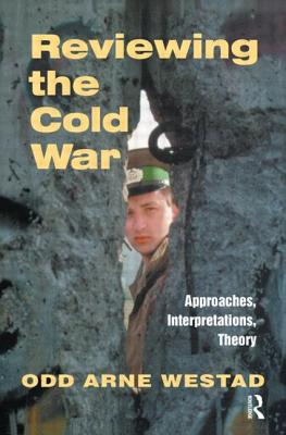 Reviewing the Cold War: Approaches, Interpretations, Theory - Westad, Odd Arne (Editor)