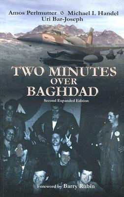 Two Minutes Over Baghdad - Perlmutter, Amos, and Bar-Joseph, Uri, and Handel, Michael I