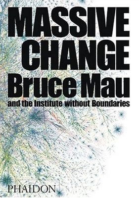 Massive Change - Mau, Bruce, and Institute, Without Boundaries, and Leonard, Jennifer