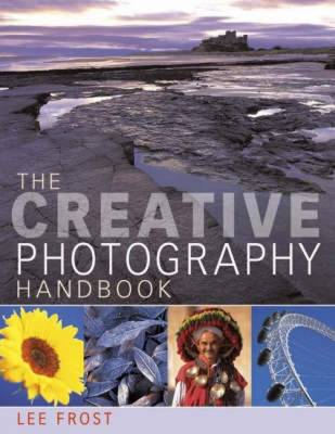 The Creative Photography Handbook: A Sourcebook of Techniques and Ideas - Frost, Lee