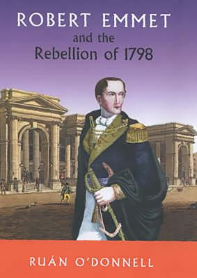 Robert Emmet and the Rebellion 1798 - O'Donnell, Ruan
