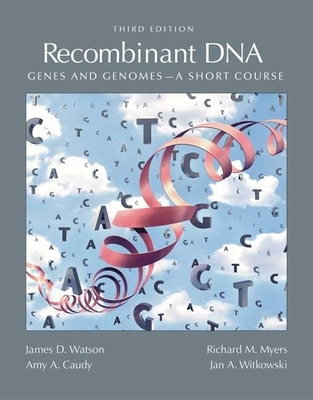 Recombinant DNA: Genes and Genomes: A Short Course - Watson, James, and Witkowski, Jan, and Caudy, Amy