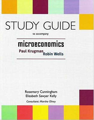 Microeconomics Study Guide - Krugman, Paul, and Wells, Robin, and Cunningham, Rosemary
