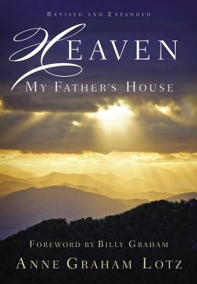 Heaven: My Father's House - Lotz, Anne Graham, and Graham, Billy (Foreword by)