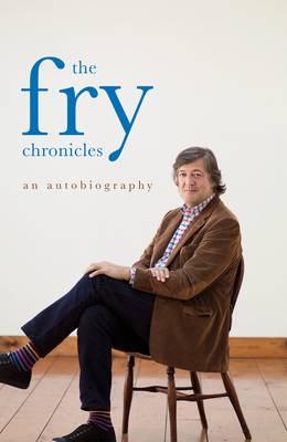 The Fry Chronicles: A Memoir - Fry, Stephen