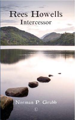 Rees Howells: Intercessor - Grubb, Norman Percy