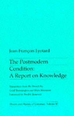 The Postmodern Condition: A Report on Knowledge - Lyotard, Jean-Francois, and Bennington, G. (Translated by), and Massumi, B. (Translated by)