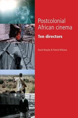 Postcolonial African Cinema: Ten Directors - Murphy, David, and Williams, Patrick, Professor