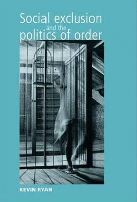 Social Exclusion and the Politics of Order - Ryan, Kevin, PhD