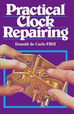 Practical Clock Repairing - De Carle, Donald
