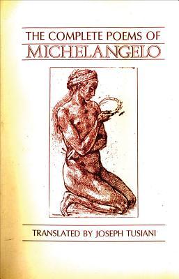 Complete Poems of Michelangelo - Michelangelo Buonarroti, and Michelangelo, Michelangelo