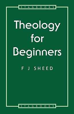 Theology for Beginners - Sheed, Frank J