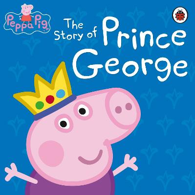 Peppa Pig: the Story of Prince George -
