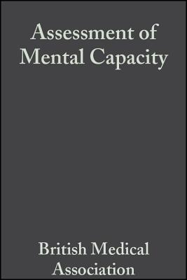 Assessment of Mental Capacity: Guidance for Doctors and Lawyers - British Medical Association, and Bma, and Society, The Law