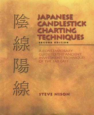 Japanese Candlestick Charting Techniques: A Contemporary Guide to the Ancient Investment Techniques of the Far East - Nison, Steve
