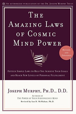 The Amazing Laws of Cosmic Mind Power - Murphy, Joseph, and McMahan, Ian, PH.D. (Revised by)