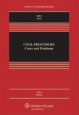 Civil Procedure: Cases and Problems, Third Edition - Ides, Allan, and May, Christopher N