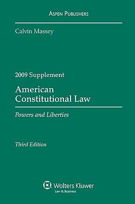 American Constitutional Law: Powers and Liberties, 2009 Supplement - Massey, Calvin R, Professor