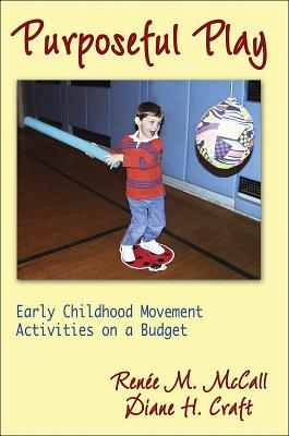 Purposeful Play: Early Childhood Movement Activities on a Budget - McCall, Renee M, and Craft, Diane, Ms.