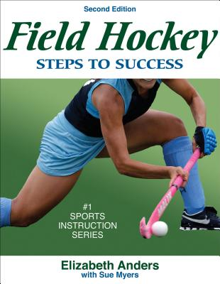 Field Hockey: Steps to Success - Anders, Elizabeth, and Myers, Sue