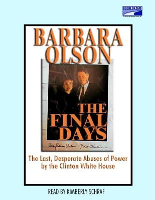 The Final Days: The Last, Desperate Abuses of Power by the Clinton White House - Olson, Barbara, and Schraf, Kimberly, Ms. (Read by)
