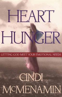 Heart Hunger: Letting God Meet Your Emotional Needs - McMenamin, Cindi