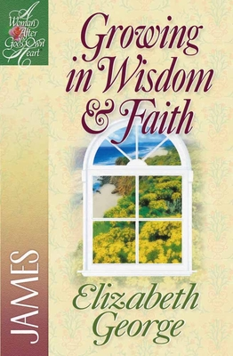 Growing in Wisdom and Faith: James - George, Elizabeth, and Weikert, LaRae (Foreword by)