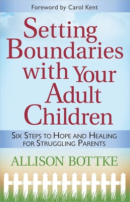 Setting Boundaries with Your Adult Children - Bottke, Allison
