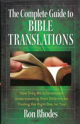 The Complete Guide to Bible Translations: How They Were Developed - Understanding Their Differences - Finding the Right One for You - Rhodes, Ron, Dr.