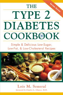 The Type 2 Diabetes Cookbook: Simple and Delicious Low-Sugar, Low Fat, and Low-Cholesterol Recipes - Soneral, Lois M, and Chavez, Charles L, M.D. (Foreword by)