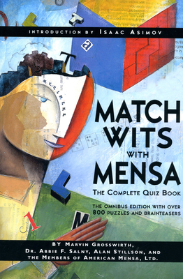 Match Wits with Mensa: The Complete Quiz Book - Grosswirth, Marvin, and Salny, Abbie F, Dr., and Stillson, Alan