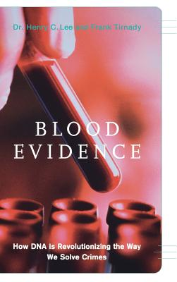Blood Evidence: How DNA Is Revolutionizing the Way We Solve Crimes - Lee, Henry C, Dr., and Tirnady, Frank