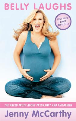 Belly Laughs: The Naked Truth about Pregnancy and Childbirth - McCarthy, Jenny