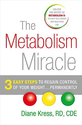 The Metabolism Miracle: 3 Easy Steps to Regain Control of Your Weight...Permanently - Kress, Diane