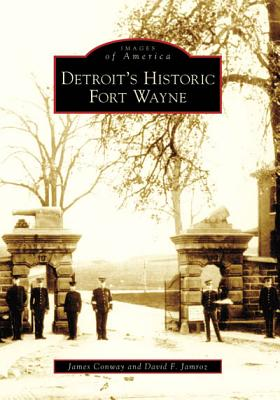 Detroit's Historic Fort Wayne - Conway, James, and Jamroz, David F