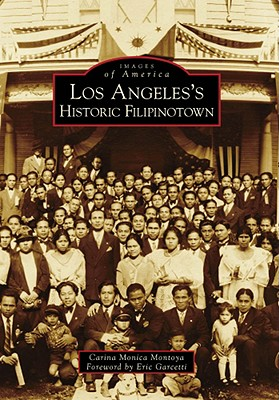 Los Angeles's Historic Filipinotown - Montoya, Carina Monica, and Garcetti, Eric (Foreword by)
