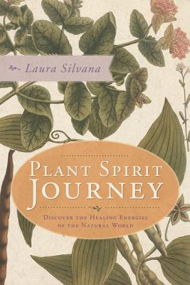 Plant Spirit Journey: Discover the Healing Energies of the Natural World - Silvana, Laura