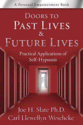 Doors to Past Lives & Future Lives: Practical Applications of Self-Hypnosis - Slate, Joe H, Ph.D., and Weschcke, Carl Llewellyn