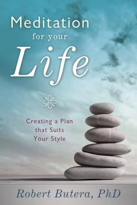 Meditation for Your Life: Creating a Plan That Suits Your Style - Butera, Robert