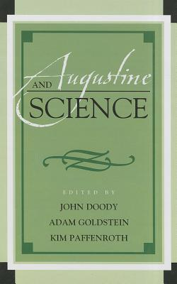 Augustine and Science - Doody, John (Editor), and Goldstein, Adam (Editor), and Paffenroth, Kim (Editor)