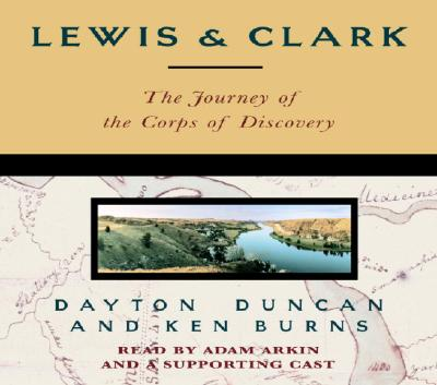 Lewis & Clark: The Journey of the Corps of Discovery - Duncan, Dayton, and Burns, Ken (Read by)