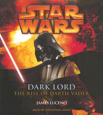 Dark Lord: The Rise of Darth Vader - Luceno, James, and Davis, Jonathan (Read by)