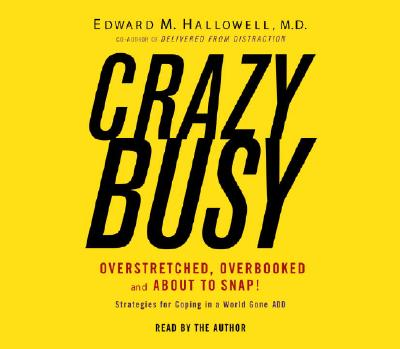 Crazybusy: Overstretched, Overbooked, and about to Snap! Strategies for Coping in a World Gone ADD - Hallowell, Edward M, M.D., M D (Read by)
