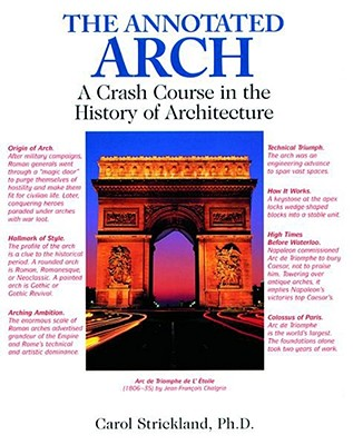 The Annotated Arch: A Crash Course in the History of Architecture - Strickland, Carol