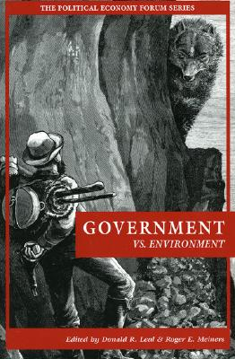 Government vs. Environment - Leal, Donald R (Editor), and Meiners, Roger E, Ph.D. (Editor), and Morriss, Andrew P (Contributions by)