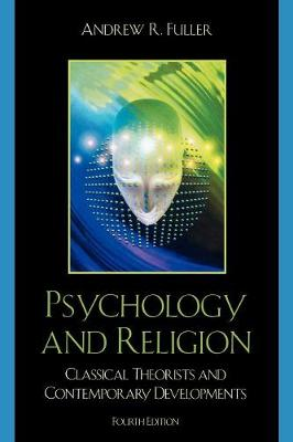 Psychology and Religion: Classical Theorists and Contemporary Developments - Fuller, Andrew Reid