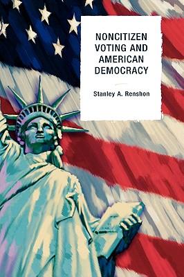 Non-Citizen Voting and American Democracy - Renshon, Stanley A, Professor