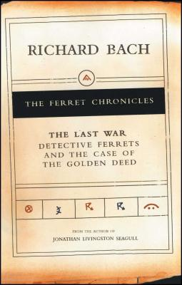 The Last War: Detective Ferrets and the Case of the Golden Deed - Bach, Richard